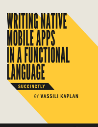 Writing Native Mobile Apps in a Functional Language Succinctly